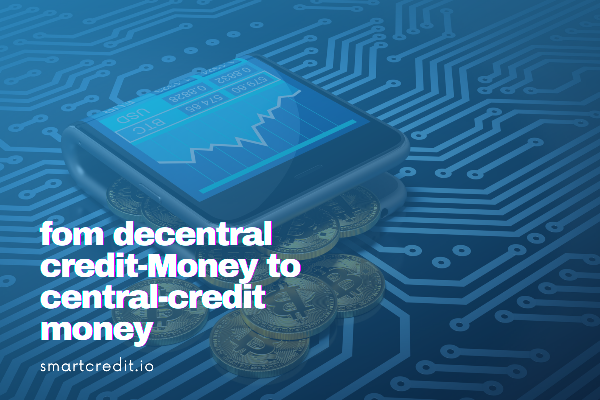From Decentral Credit-Money to Central-Credit Money and Back